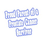 Proud Parent of Prostate Cancer Survivor