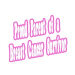 Proud Parent of Breast Cancer Survivor