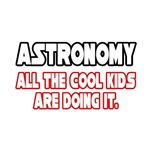 Astronomy, All the Cool Kids...