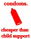 Condoms, cheaper than child support