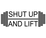 SHUT UP AND LIFT T-Shirts, Gym Apparel, and Gifts