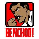 Benchod!