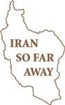 Iran So Far Away