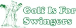 Golf Is For Swingers