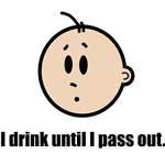 I drink until I pass out