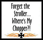 Forget the Stroller, Where's My Chopper