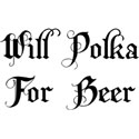 Will Polka For Beer T-Shirt Gift