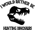 I Would Rather Be Hunting Dinosaurs T-Shirts
