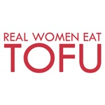 Real Women Eat Tofu
