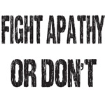 Fight Apathy..or Don't