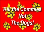 Kill the Commies Not the dogs!