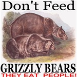Don't Feed Grizzly Bears They Eat People