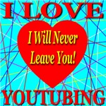 I Love YouTubing I Will Never Leave You