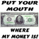Put You Mouth Where My Money Is!
