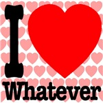 I Love Whatever