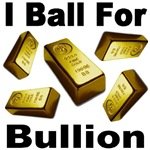 I Ball For Bullion