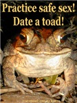 Practice safe sex! Date a toad!