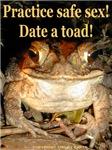 Practice safe sex! Date a toad!