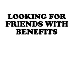 Looking for Friends with Benefits T Shirts
