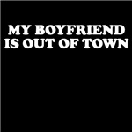 My Boyfriend's Out of Town T Shirts