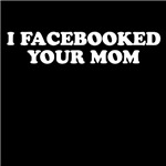 I Facebooked Your Mom T Shirts