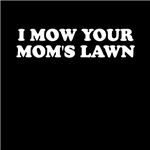 I Mow Your Mom's Lawn Shirts