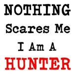 Nothing Scares Me I Am A Hunter
