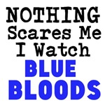 Nothing Scares Me I Watch Blue Bloods