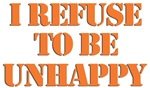 Refuse to be unhappy