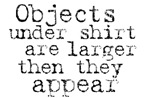 Objects are larger...