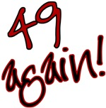 50th, 60th, 70th birthday humor saying - 49 again!
