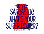 I'M SARCASTIC - WHAT'S YOUR SUPER POWER?