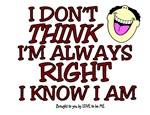 I DON'T THINK I'M ALWAYS RIGHT....