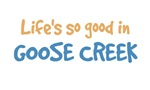 Life is so good in Goose Creek