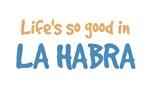 Life is so good in La Habra