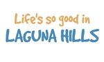 Life is so good in Laguna Hills