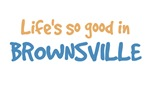 Life is so good in Brownsville