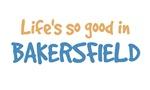 Life is so good in Bakersfield