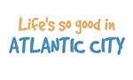 Life is so good in Atlantic City