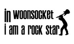 In Woonsocket I am a Rock Star
