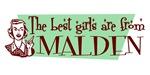 Best Girls are from Malden