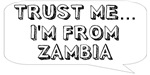 Trust me… I am from Zambia