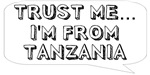 Trust me… I am from Tanzania