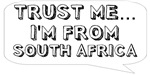 Trust me… I am from South Africa
