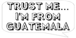 Trust me… I am from Guatemala