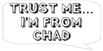 Trust me… I am from Chad