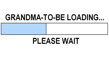 GRANDMA-TO-BE LOADING...