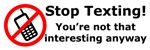 Stop texting! You're not interesting!