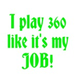 I play 360 like it's my JOB!