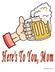 Here's To You Mom